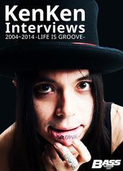 KenKen Interviews 2004~2014 -LIFE IS GROOVE-